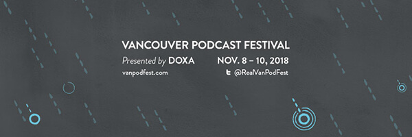 Vancouver Podcast Festival - November 8 - 10, 2018