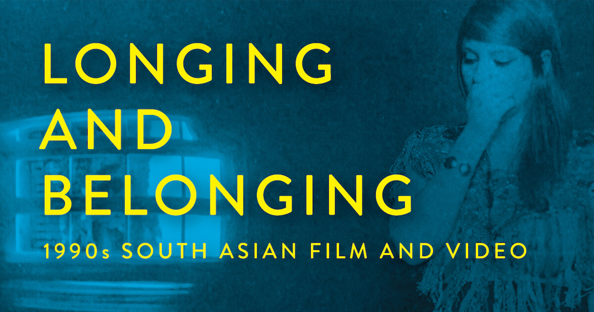 Longing and Belonging, 1990s South Asian Film and Video