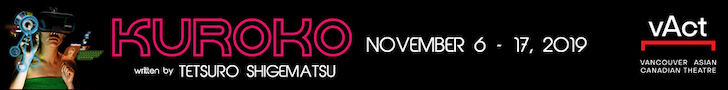 Kuroko by Tsetsuro Shigematsu - Nov 16 - 17, 2019 - Vancouver Asian Canadian Theatre