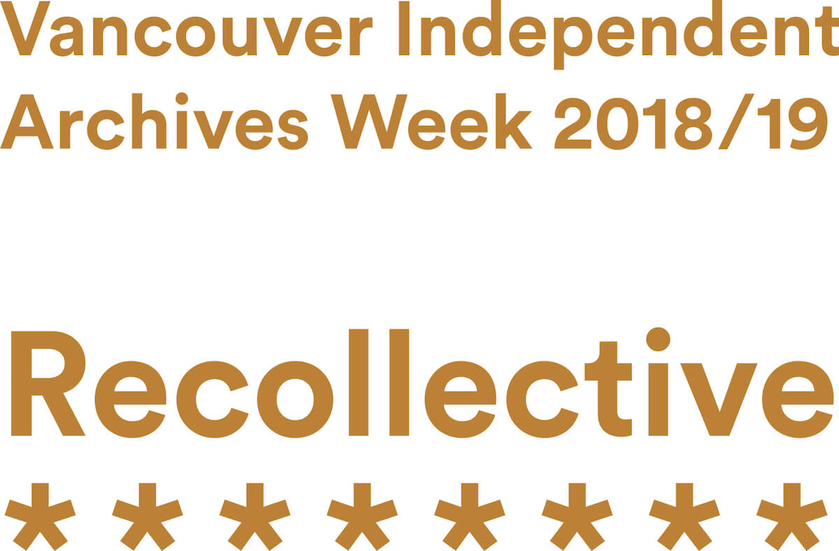 Recollective: Vancouver Independent Archives Week 2018/2019