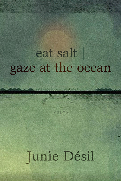 eat salt / gaze at the ocean by Junie Désil