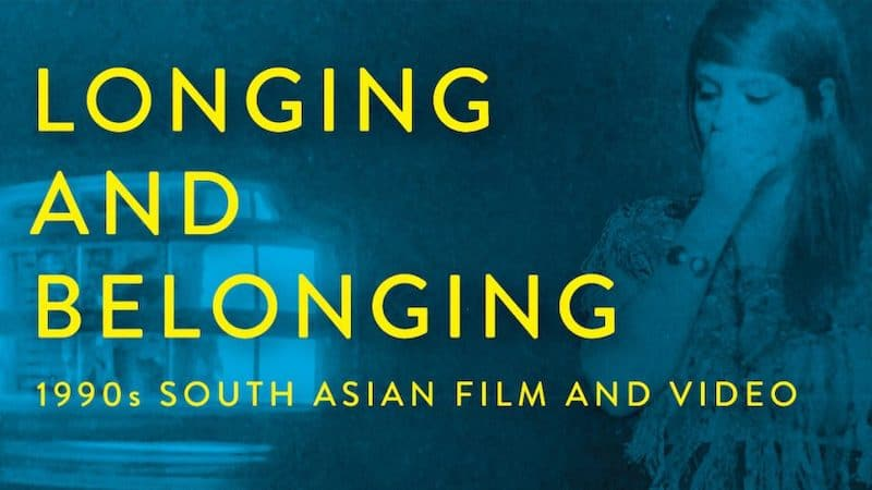 Longing and Belonging 1990s South Asian Film and Video