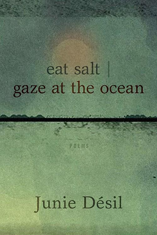 eat salt / gaze at the ocean by Junie Désil