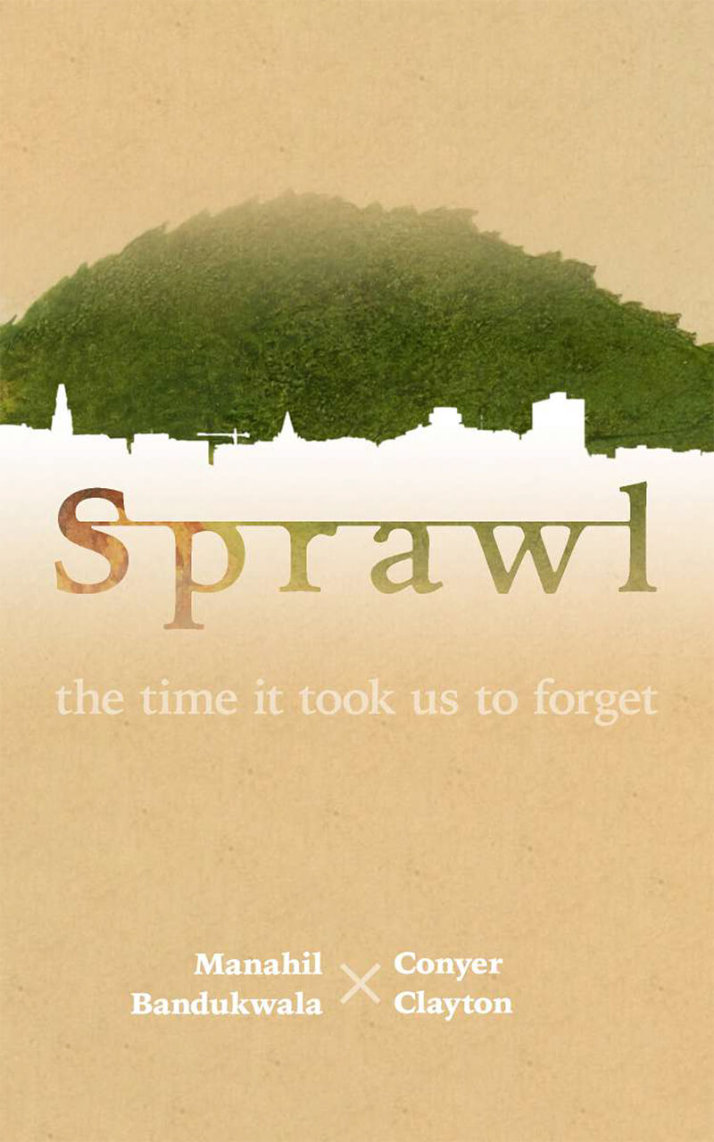 Sprawl - the time it took us to forget - by Manahil Bandukwala and Conyer Clayton